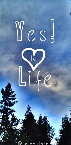 YES! To Life! :-)