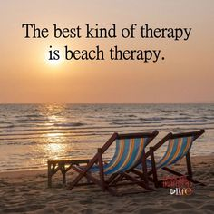 The best kind of therapy is beach therapy. Lessons Learned In Life