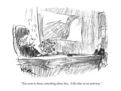"""""""You seem to know something about law. I like that in an attorney."""" - New Yorker Cartoon Poster Print by Robert Weber at the Condé Nast Collection"""
