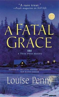 A Fatal Grace: A Chief Inspector Gamache Novel by Louise Penny - Welcome to winter in Three Pines, a picturesque village in Quebec, where the villagers are preparing for a traditional country Christmas, and someone is preparing for murder. (Bilbary Town Library: Good for Readers, Good for Libraries)