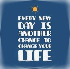 Everyday is another chance to change your life.