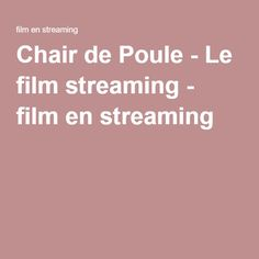 Chair de Poule - Le film streaming - film en streaming