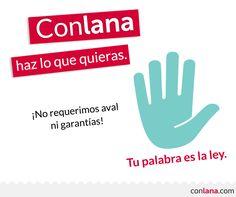 ¿Con dinero o sin dinero? Tu haces siempre lo que quieres y en Conlana, tu palabra es la ley. #Créditos #Préstamos