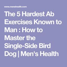 The 5 Hardest Ab Exercises Known to Man : How to Master the Single-Side Bird Dog | Men's Health