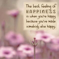 The best feeling of happiness is when you're happy because you've made somebody else happy. thedailyquotes.com