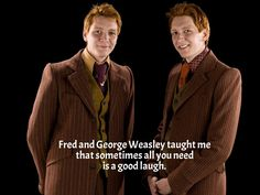 Fred and George Weasley taught me that sometimes all you need is a good laugh.