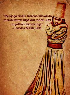 """""""Aku bersaksi bahwa tiada rindu selain cinta-Mu, dan diri adalah utusan hati penghambaanku pada-Mu."""" ~Muhyiddin Aslam"""