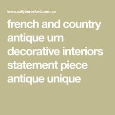 french and country antique urn decorative interiors statement piece antique unique