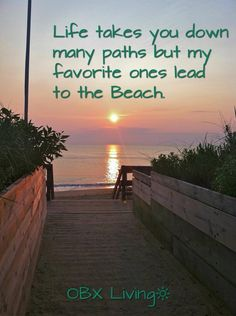 Life takes you down many paths but my favorite ones lead to the beach.
