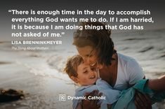 """There is enough time in the day to accomplish everything God wants me to do. If I am harried, it is because I am doing things that God has not asked of me."" Lisa Brenninkmeyer, The Thing About Mothers Dynamic Catholic, Motivational Quotes, Inspirational Quotes, Divine Mercy, Catholic Quotes, Flesh And Blood, Life Lessons, Christianity, Quotations"