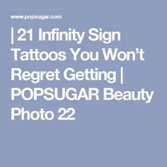 | 21 Infinity Sign Tattoos You Won't Regret Getting | POPSUGAR Beauty Photo 22