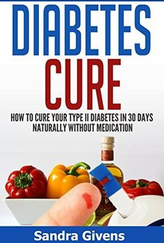 Diabetes Cure: How to Reverse Diabetes Naturally in 30 days or Less (Diabetes Reversal, Diabetes Cooking, Diabetes Cure, Diabetes Books Alternative Medicine, Natural Cures, Natural Remedies,) by Sandra Givens, http://www.amazon.com/dp/B00RC62KLW/ref=cm_sw_r_pi_dp_tdxXub0XMH0CE