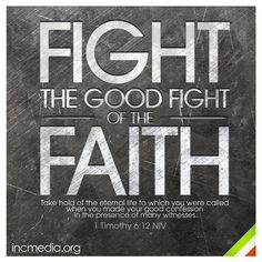 Fight the good fight of the faith. Ecclesiastes 9, Lord Is My Strength, Joy Of The Lord, Fight The Good Fight, Churches Of Christ, Faith Hope Love, Know The Truth, Gods Promises, Bible Verses Quotes