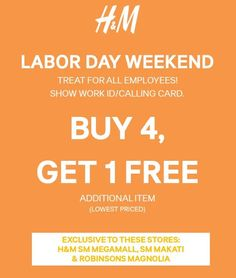 Check out H&M LABOR DAY WEEKEND TREAT!  BUY 4 GET 1 FREE Additional item (Lower-priced) TREAT for all employees!  Just present you WORK ID or CALLING CARD!  Exclusive at H&M SM Megamall, SM Makati, and Robinsons Magnolia!  Happening this weekend until MAY 1, 2016.  http://mypromo.com.ph/