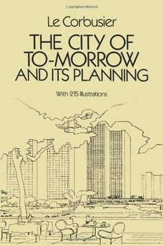 The City of To-Morrow and Its Planning: Le Corbusier