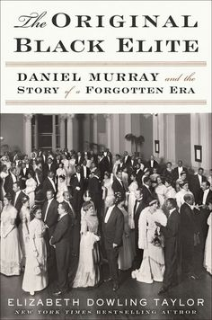 THE ORIGINAL BLACK ELITE: Daniel Murray and the Story of a Forgotten Era. By Elizabeth Dowling Taylor. Amistad. 498 pages. $27.99.