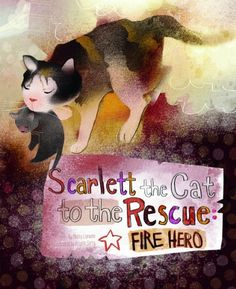 Scarlett the Cat to the Rescue: Fire Hero (Animal Heroes): Nancy Loewen, Kristin Sorra, MB Artists, Terry Flaherty: 9781479557622: Amazon.com: Books