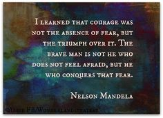 Nelson Mandela quote about fear. Favorite Quotes, Best Quotes, Funny Quotes, Quotes To Live By, Life Quotes, Nelson Mandela Quotes, Motivational Quotes, Inspirational Quotes, Life Advice
