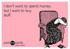 This is me! I love to shop, but I hate to spend money.
