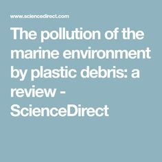 The pollution of the marine environment by plastic debris: a review - ScienceDirect