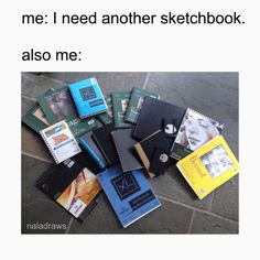 I recognize at least half of these sketchbooks from my own shelf.<<<mmmm why are you so relatable man, or human, I don't know your gender Funny Relatable Memes, Funny Quotes, Drawing Tutorials, Drawing Tips, 4 Panel Life, Artist Problems, Art Memes, Artist Life, The Villain