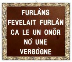 Friulani,parlate in friulano che è un onore non una vergogna....