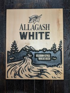 """This lightweight but impactful sign, featuring our classic Allagash White River Scene, will jazz up any wall or shelf it sits on. Just try it, I dare you. 17.25"""" x 14"""" Image Resources, Belgian Style, I Dare You, Brewing Co, Wood Signs, Jazz, Shelf, River, Classic"""