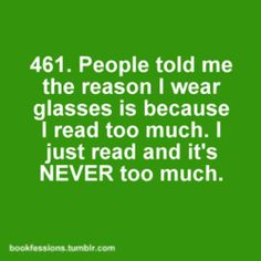 Plus, the reason I wear glasses is b/c I used to read by flashlight or candle light.