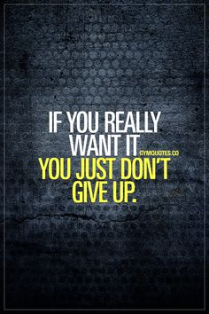 If you really want it you just don't give up. - You just don't. #dontgiveup #gymmotivation #trainharder   Posted By: NewHowToLoseBellyFat.com