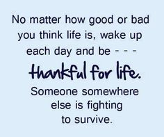 sometimes you are that one fighting for your life, but then that just makes the gratitude all the more poignant.