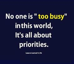 """No one is """"too busy"""" for you.  You may just not be a priority to them."""