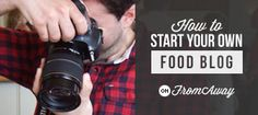 How to Start a Food Blog   From Away