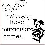 Dull Women... have immaculate homes!