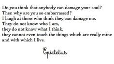 Love Epictetus. I find myself handing out a lot of this wise Greek philosopher's quotes in my office. I say AMEN to this one!