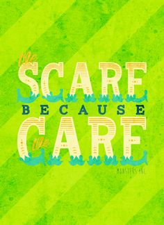 We scare because we care !