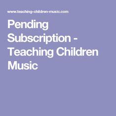 Pending Subscription - Teaching Children Music