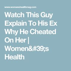 Watch This Guy Explain To His Ex Why He Cheated On Her | Women's Health