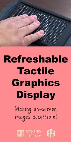 Refreshable tactile graphics display makes on-screen images accessible to people who are blind, low vision or deafblind.