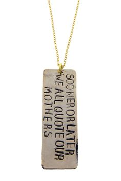 "wearing words :: ""sooner or later we all quote our mothers"" :: I smile...true this..pendant necklace"