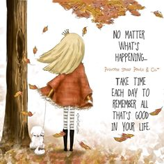 No matter what's happening.... take time each day to remember all that's good in your life. -Jane Lee Logan