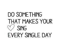 or just SING everyday!!