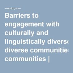 Barriers to Effective Communication Barriers to engagement with culturally and linguistically diverse communities Comment: Informs about various barriers to engagement which can be viewed from two perspectives — the community and that of the public sector
