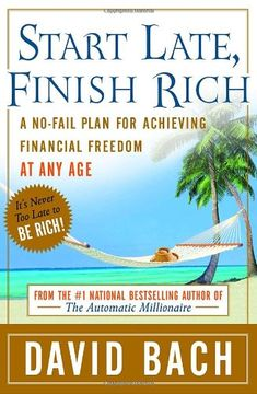 Start Late, Finish Rich: A No-Fail Plan for Achieving Financial Freedom at Any Age by David Bach