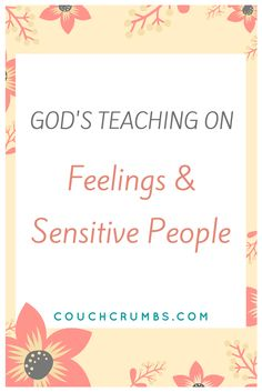 What does God say about our feelings? Join me as I share what God reveals about feelings and how sensitive people are actually what He...