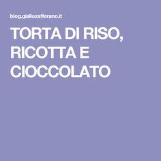 TORTA DI RISO, RICOTTA E CIOCCOLATO