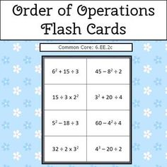 Common Core: 6.EE.2c This set contains 24 Order of Operations flash cards which are set up to be copied front to back. These cards are great to use with any generic board game. Students like these cards because they get instant feedback.