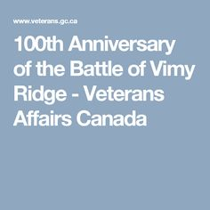 100th Anniversary of the Battle of Vimy Ridge - Veterans Affairs Canada