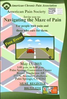 Navigating the Maze of Pain  Join us for Navigating the Maze of Pain a free event on May 13, 2015 at the Palm Springs Convention Center. Register today at 1-800-533-3231.