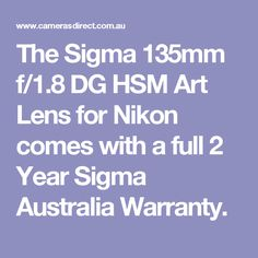 The Sigma 135mm f/1.8 DG HSM Art Lens for Nikon comes with a full 2 Year Sigma Australia Warranty.
