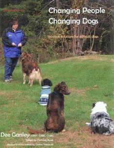 Changing People Changing Dogs Positive Solutions for Difficult Dogs by Dee Ganley. $19.95. 212 pages. Publisher: Dogwise (March 4, 2008)